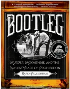 """Bootleg: Murder, Moonshine, and the Lawless Years of Prohibition"", by Karen Blumenthal"