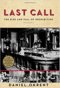 """Last Call: The Rise and Fall of Prohibition"", by Daniel Okrent"