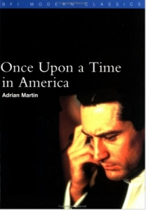 """Once Upon a Time in America"" (BFI Modern Classics / BFI Film Classics), by Adrian Martin"