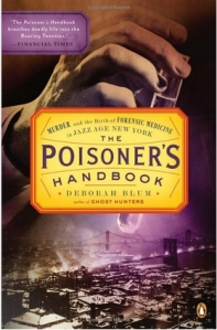 """The Poisoner's Handbook: Murder and the Birth of Forensic Medicine in Jazz Age New York"", by Deborah Blum"
